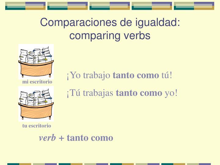 Comparaciones de igualdad: comparing verbs