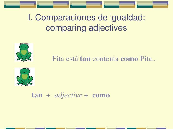 I. Comparaciones de igualdad: comparing adjectives