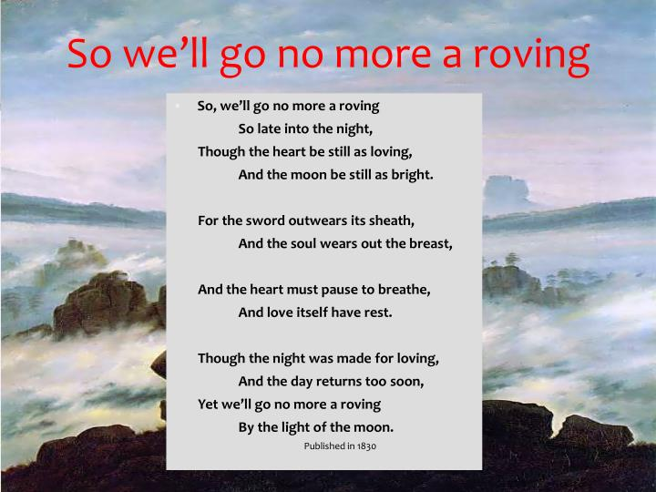So we'll go no more a roving