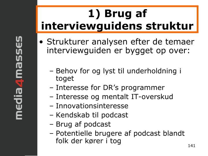 1) Brug af interviewguidens struktur
