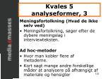 kvales 5 analyseformer 3