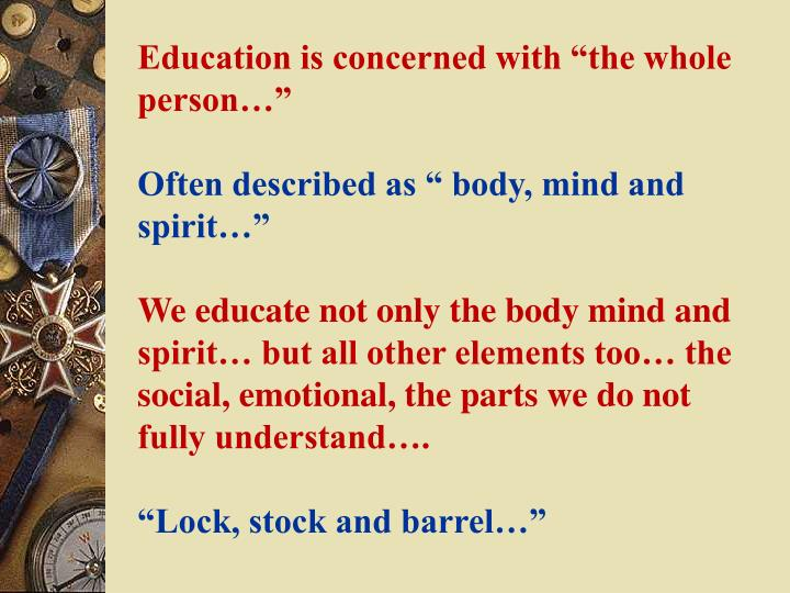 "Education is concerned with ""the whole person…"""