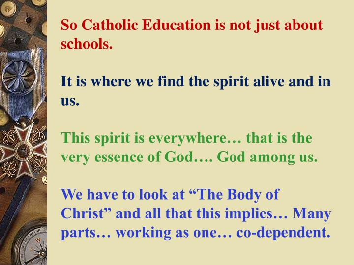 So Catholic Education is not just about schools.