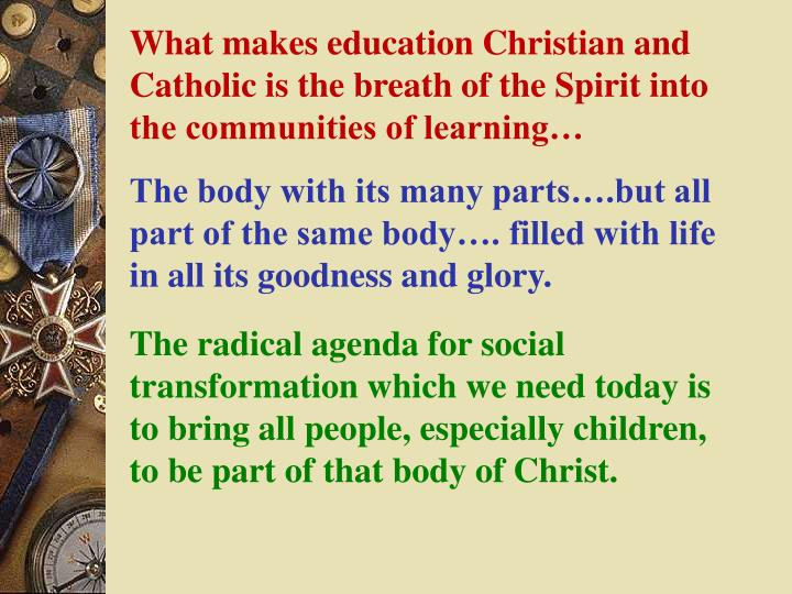 What makes education Christian and Catholic is the breath of the Spirit into the communities of learning…