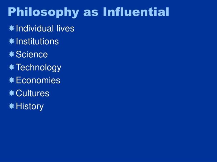 Philosophy as Influential