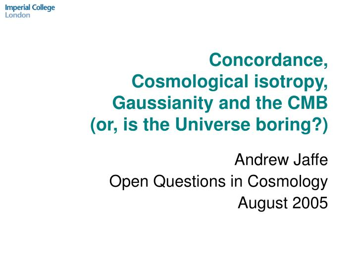 Concordance cosmological isotropy gaussianity and the cmb or is the universe boring