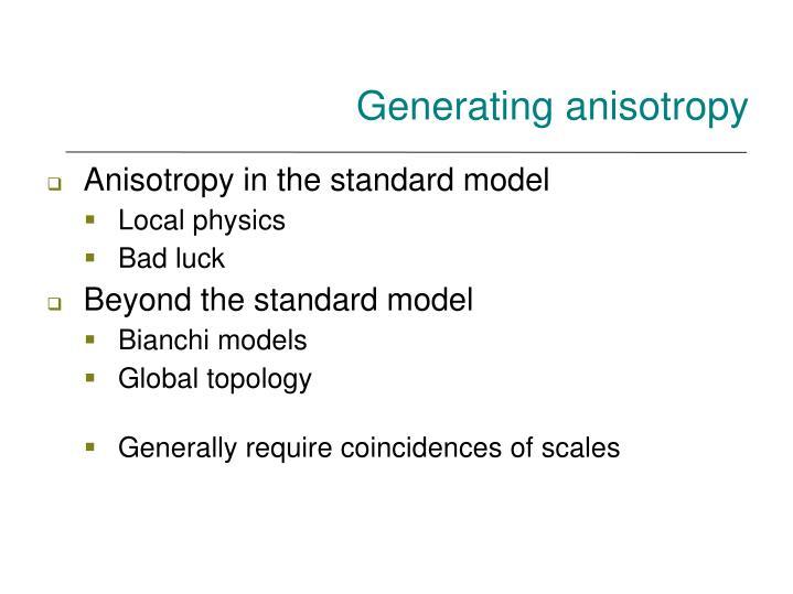 Generating anisotropy