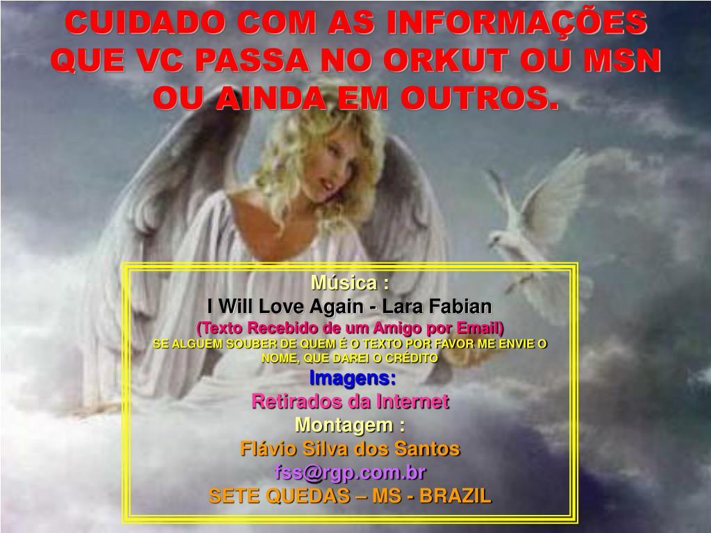 CUIDADO COM AS INFORMAES QUE VC PASSA NO ORKUT OU MSN OU AINDA EM OUTROS.