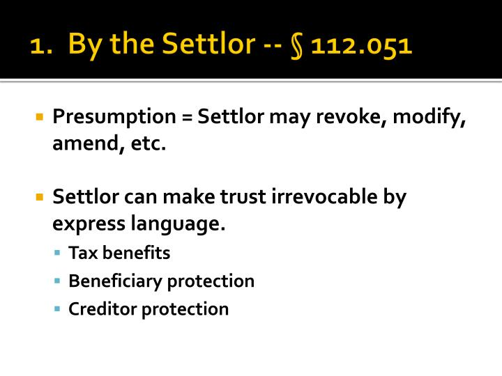 1.  By the Settlor -- § 112.051