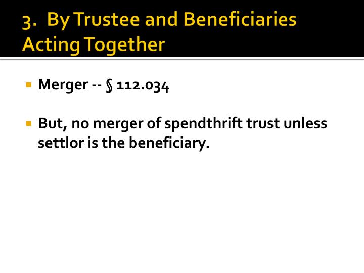3.  By Trustee and Beneficiaries Acting Together