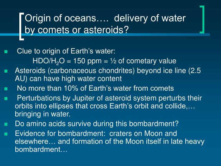 Origin of oceans….  delivery of water by comets or asteroids?