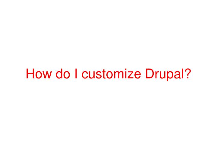 How do I customize Drupal?