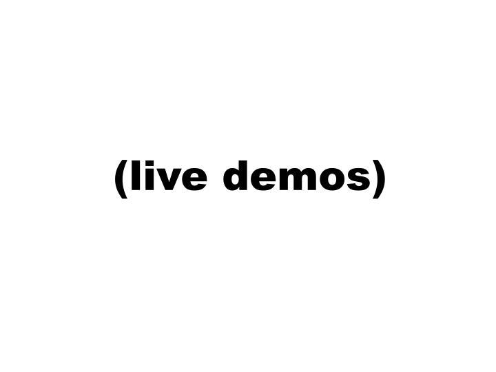 (live demos)