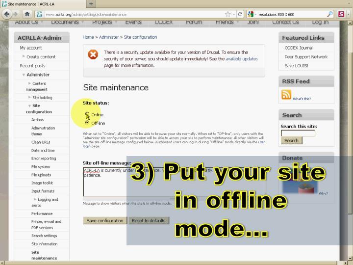 3) Put your site in offline mode…