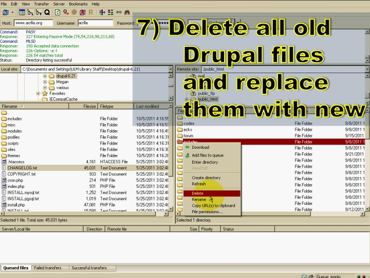 7) Delete all old Drupal files and replace them with new