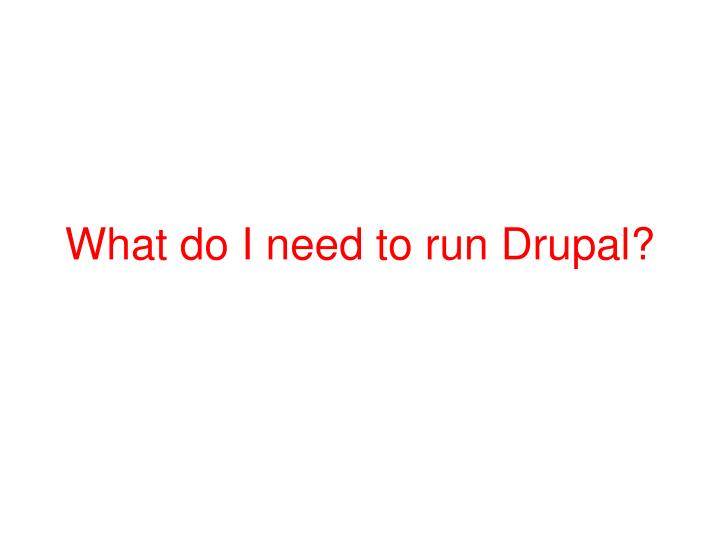 What do I need to run Drupal?