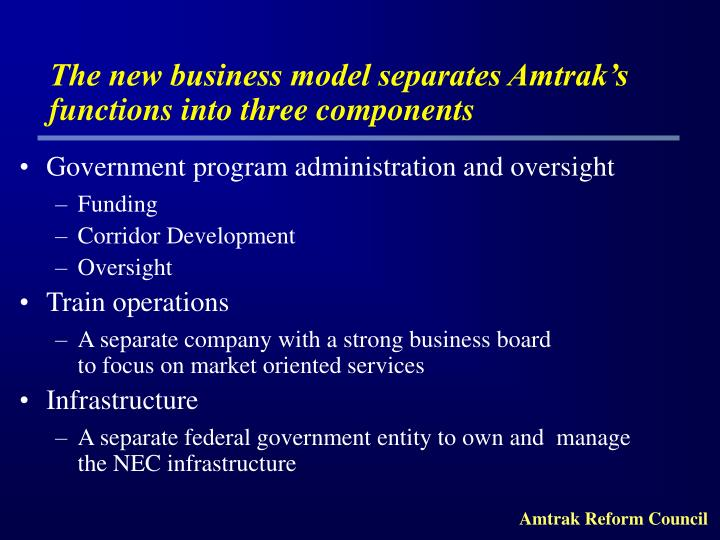 The new business model separates Amtrak's functions into three components