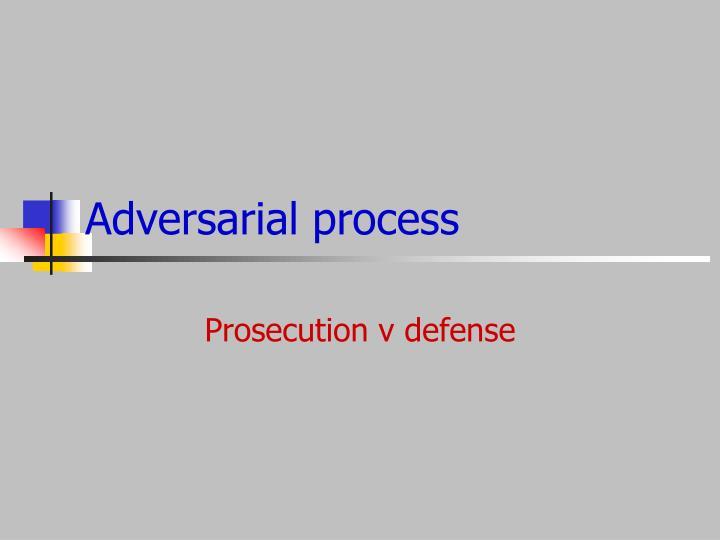 Adversarial process