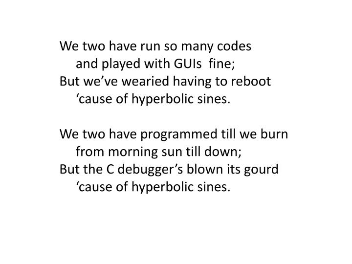 We two have run so many codes