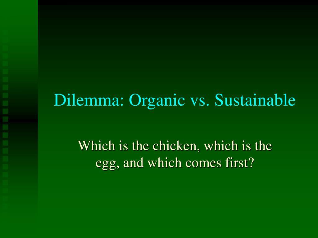 Dilemma: Organic vs. Sustainable