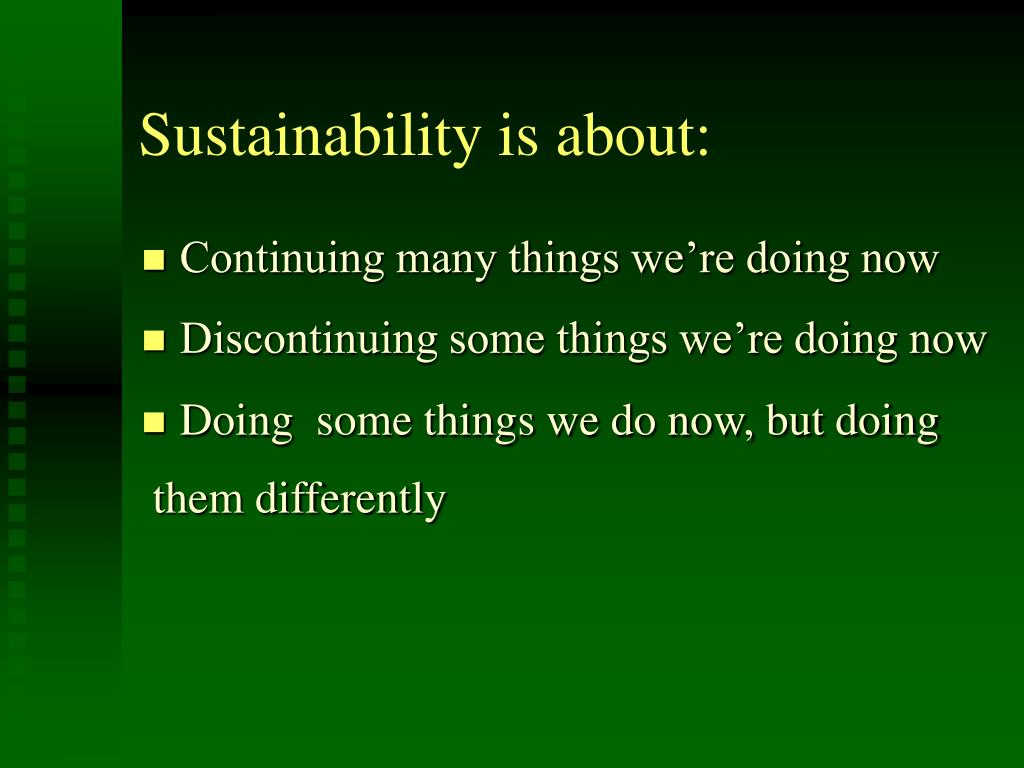 Sustainability is about: