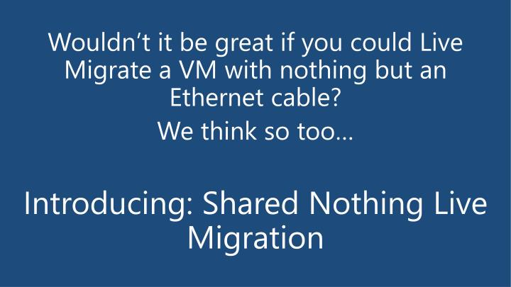 Wouldn't it be great if you could Live Migrate a VM with nothing but an Ethernet cable?