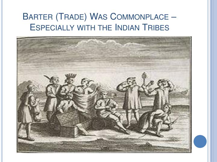 Barter (Trade) Was Commonplace – Especially with the Indian Tribes