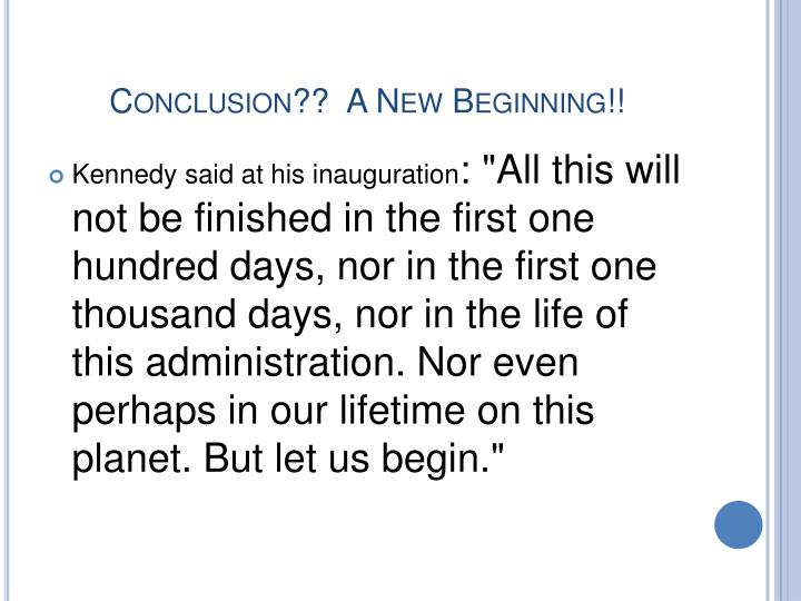 Conclusion??  A New Beginning!!