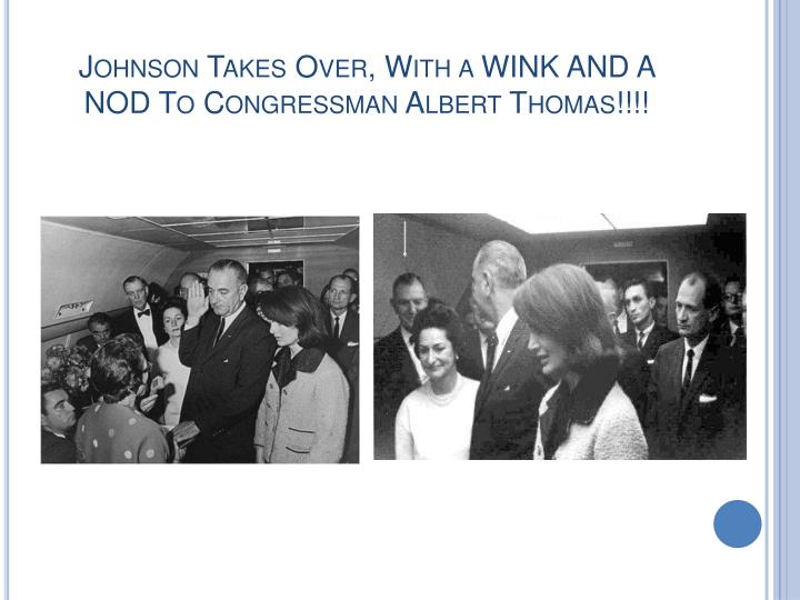 Johnson Takes Over, With a WINK AND A NOD To Congressman Albert Thomas!!!!