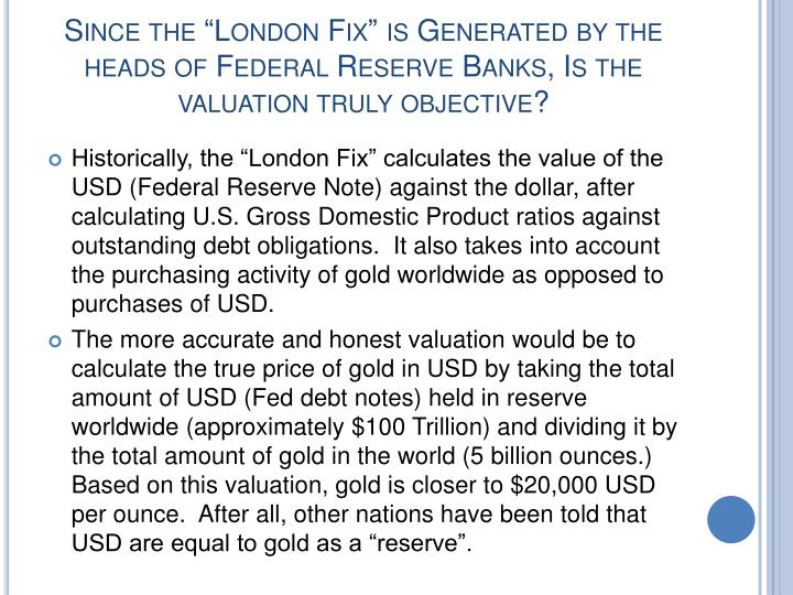"Since the ""London Fix"" is Generated by the heads of Federal Reserve Banks, Is the valuation truly objective?"