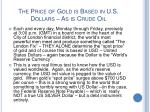 the price of gold is based in u s dollars as is crude oil