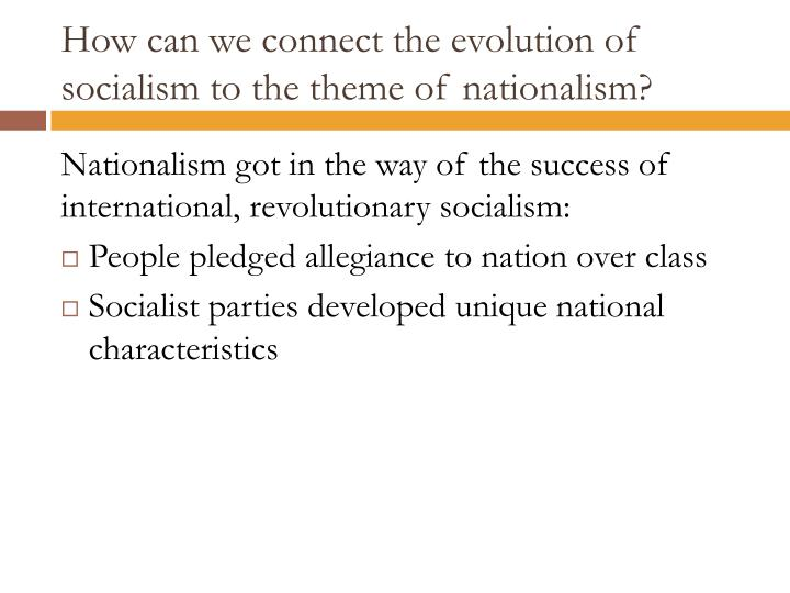 How can we connect the evolution of socialism to the theme of nationalism?