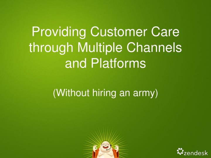 Providing customer c are through multiple channels and platforms without hiring an army