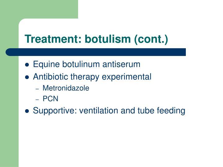 Treatment: botulism (cont.)