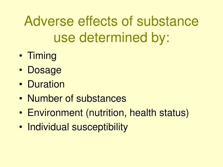 Adverse effects of substance use determined by: