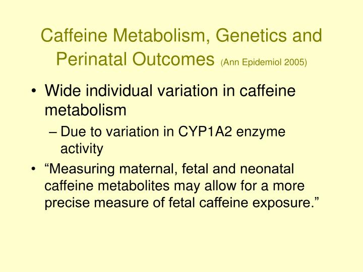 Caffeine Metabolism, Genetics and Perinatal Outcomes