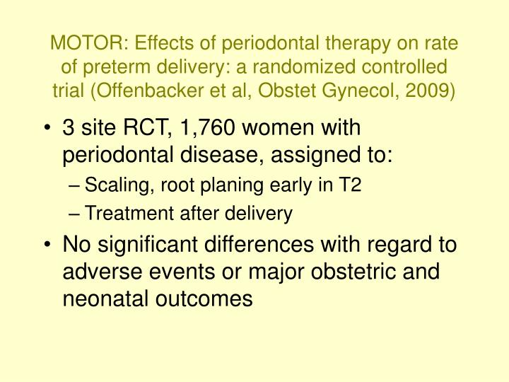 MOTOR: Effects of periodontal therapy on rate of preterm delivery: a randomized controlled trial (Offenbacker et al, Obstet Gynecol, 2009)
