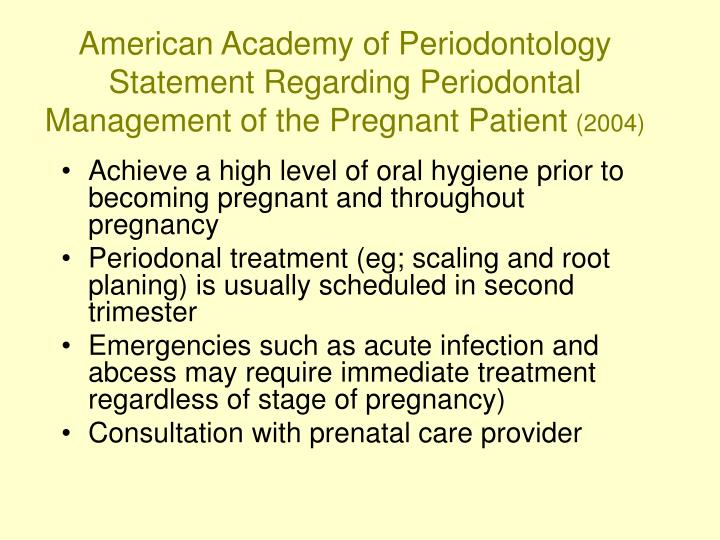 American Academy of Periodontology Statement Regarding Periodontal Management of the Pregnant Patient