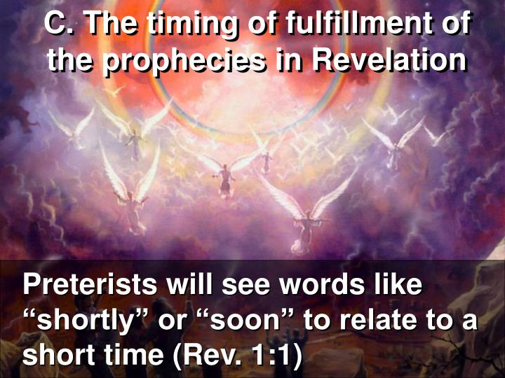 "Preterists will see words like ""shortly"" or ""soon"" to relate to a short time (Rev. 1:1)"