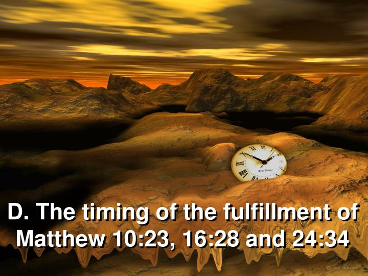 D. The timing of the fulfillment of Matthew 10:23, 16:28 and 24:34