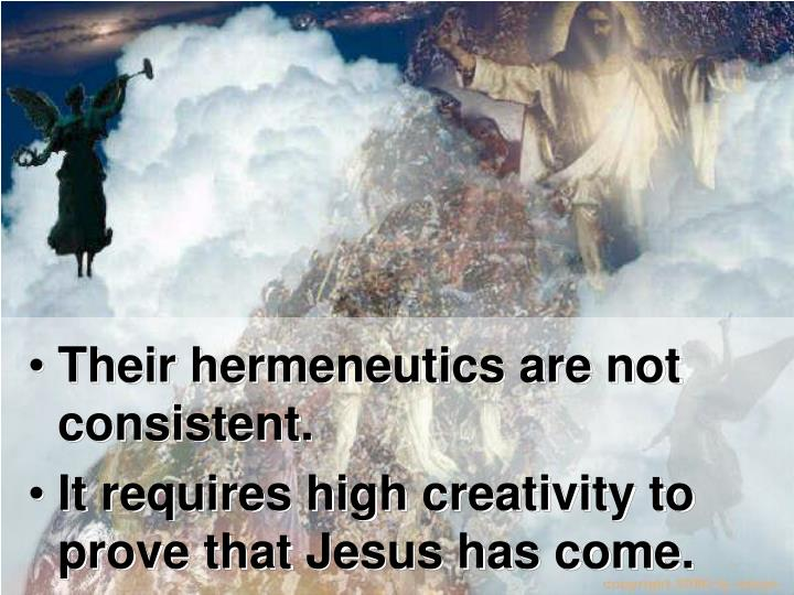 Their hermeneutics are not consistent.
