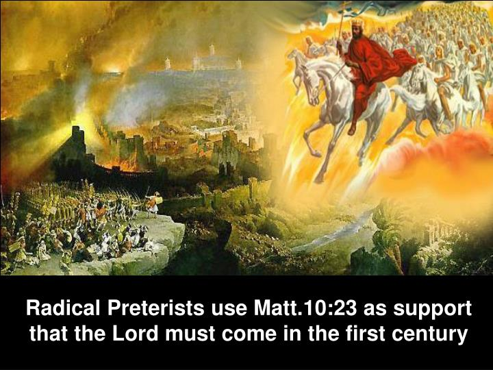 Radical Preterists use Matt.10:23 as support that the Lord must come in the first century