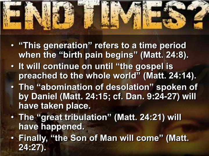 """This generation"" refers to a time period when the ""birth pain begins"" (Matt. 24:8)."