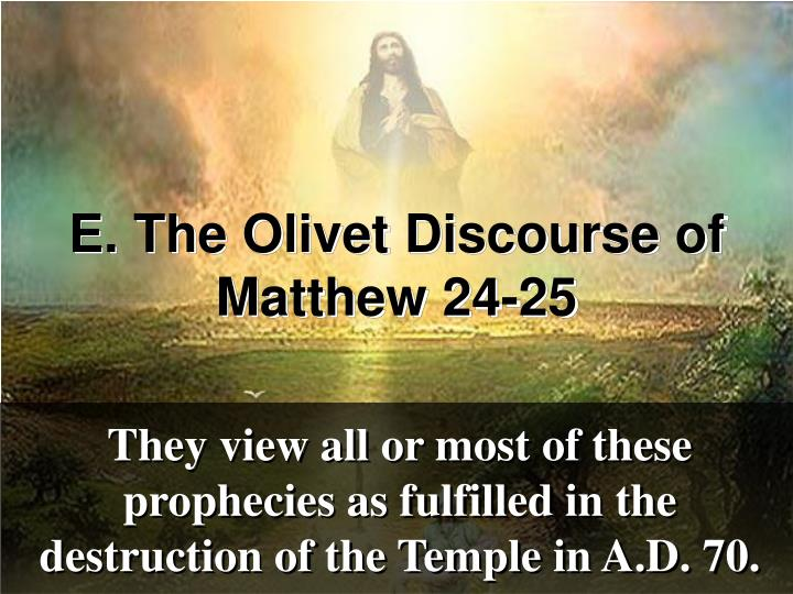 They view all or most of these prophecies as fulfilled in the destruction of the Temple in A.D. 70.