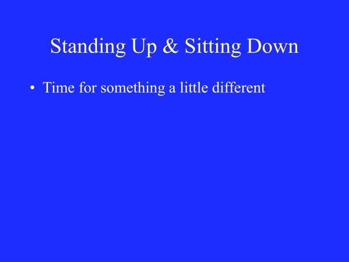 Standing Up & Sitting Down