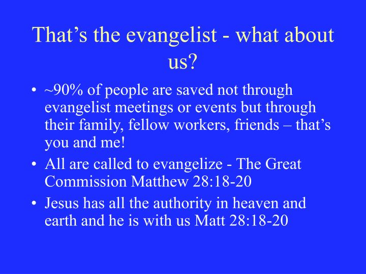 That's the evangelist - what about us?
