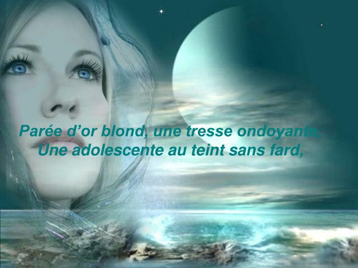 Parée d'or blond, une tresse ondoyante,