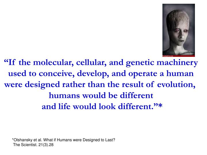 """If the molecular, cellular, and genetic machinery"