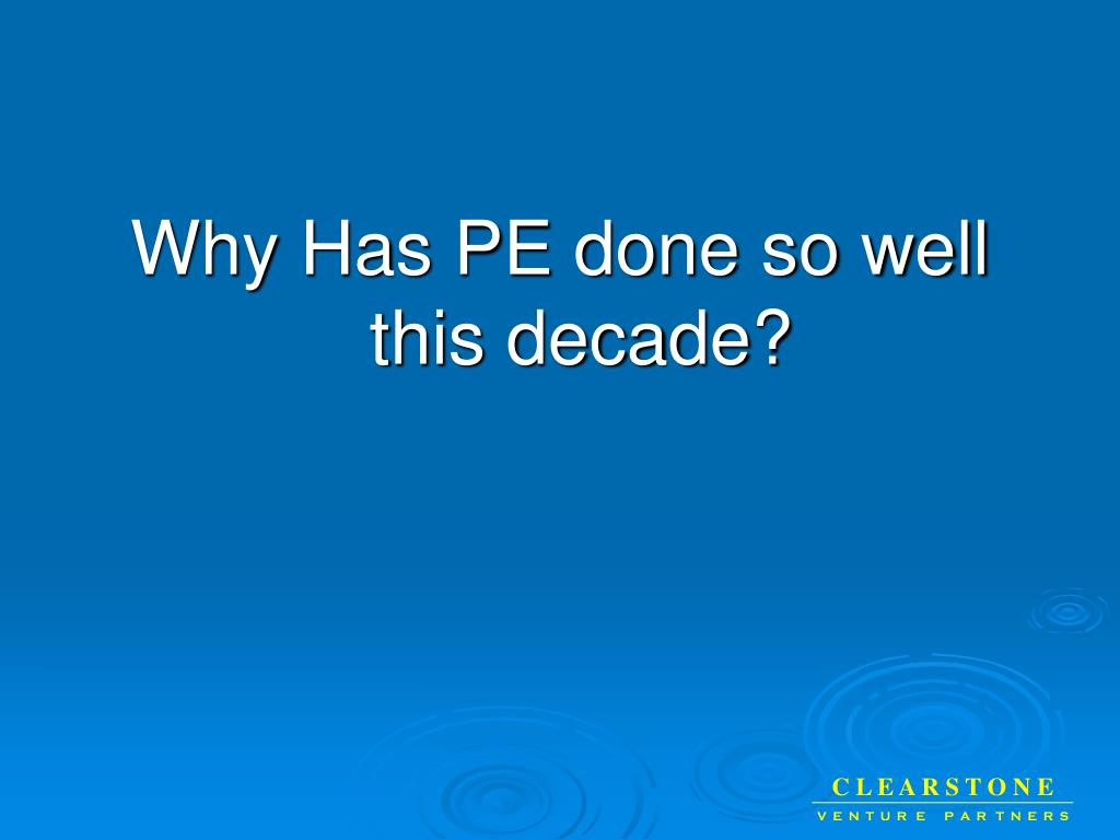 Why Has PE done so well this decade?