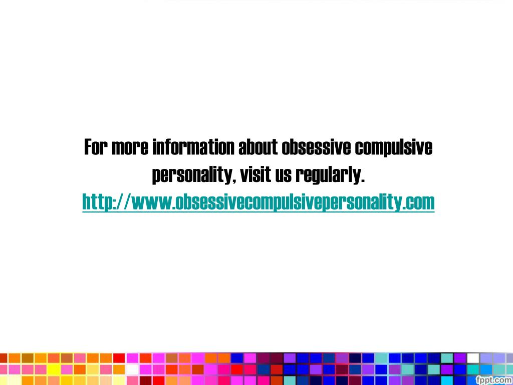 For more information about obsessive compulsive personality, visit us regularly.